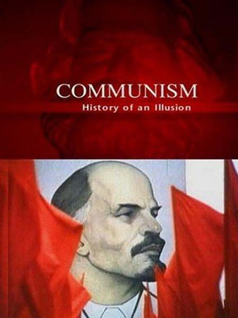 Коммунизм - история иллюзии / Communism - History of an Illusion (2005) TVRip